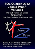 SQL Queries 2012 Joes 2 Pros Volume1: The SQL Hands-On Guide for Beginners (SQL Exam Prep Series 70-461 Volume 1 of 5)