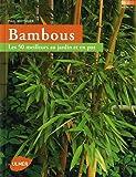 Bambous. Les 50 meilleurs au jardin et en pot