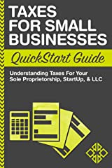 Taxes For Small Businesses QuickStart Guide: Understanding Taxes For Your Sole Proprietorship, Startup, & LLC Kindle Edition