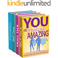 You Are Freaking Amazing: 4 Motivational Books in 1 (Self Care, Small Talk, Minimalism & Self Talk) (English Edition)