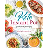 Keto Instant Pot: 130+ Healthy Low-Carb Recipes for Your Electric Pressure Cooker or Slow Cooker (Keto: The Complete Guide to
