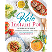 Keto Instant Pot: 130+ Healthy Low-Carb Recipes for Your Electric Pressure Cooker or Slow Cooker (Keto: The Complete…
