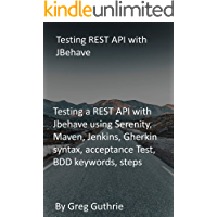 Testing REST API with JBehave: Testing a REST API with Jbehave using Serenity, Maven, Jenkins, Gherkin syntax…