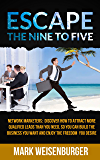 Escape the Nine to Five: Network Marketers: Discover How to Attract More Qualified Leads Than You Need, So You Can Build the Business You Want and Enjoy the Freedom You Desire