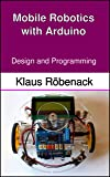 Mobile Robotics with Arduino: Design and Programming (English Edition)