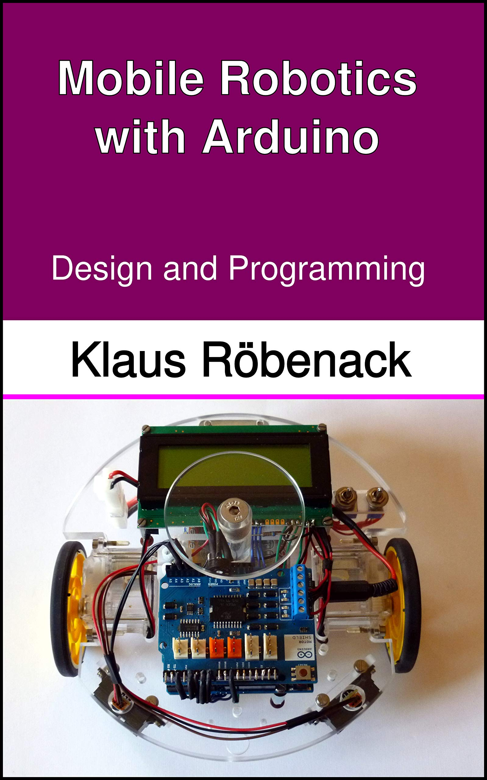 Mobile Robotics with Arduino: Design and Programming por Klaus Röbenack