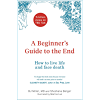 A Beginner's Guide to the End: How to Live Life to the Full and Die a Good Death (English Edition)