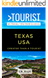 GREATER THAN A TOURIST- TEXAS USA: 50 Travel Tips from a Local (Greater Than a Tourist Texas Book 1)