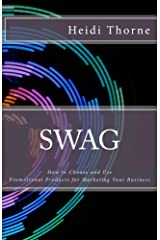 SWAG: How to Choose and Use Promotional Products for Marketing Your Business Kindle Edition