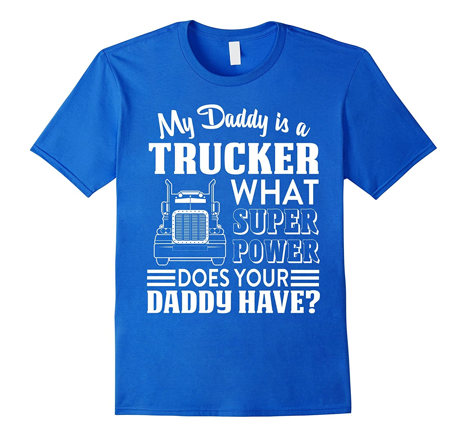 b10bed5b ... My Daddy Is A Trucker T-shirt What Power Does Your Daddy Hav ...