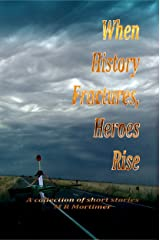 When History Fractures, Heroes Rise: A collection of short stories Kindle Edition