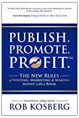 Publish. Promote. Profit.: The New Rules of Writing, Marketing & Making Money with a Book Kindle Edition