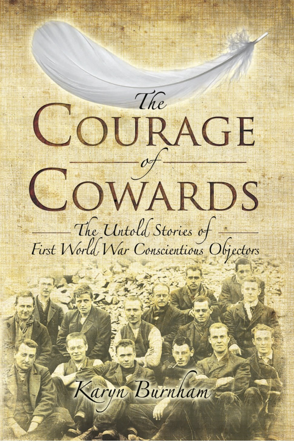The Courage of Cowards: The Untold Stories of First World War Conscientious Objectors