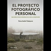 Proyecto fotográfico personal: Guía completa para su desarrollo: de la idea a la presentación (FotoRuta nº 26)
