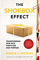 The Shoebox Effect: Transforming Pain Into Fortitude and Purpose Kindle Edition