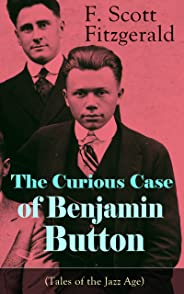 The Curious Case of Benjamin Button (Tales of the Jazz Age): From the author of The Great Gatsby, The Side of Paradise, Tende