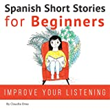 Spanish Short Stories for Beginners: Improve Your Reading and Listening Skills in Spanish