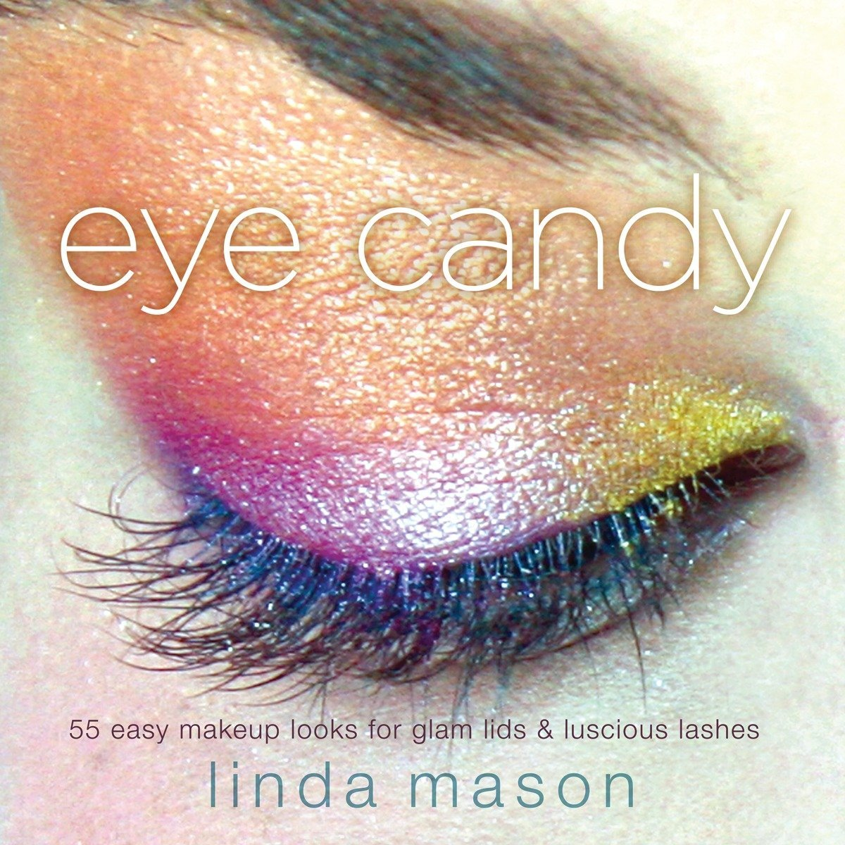 Eye Candy 55 Easy Makeup Looks For Glam Lids And Luscious Lashes