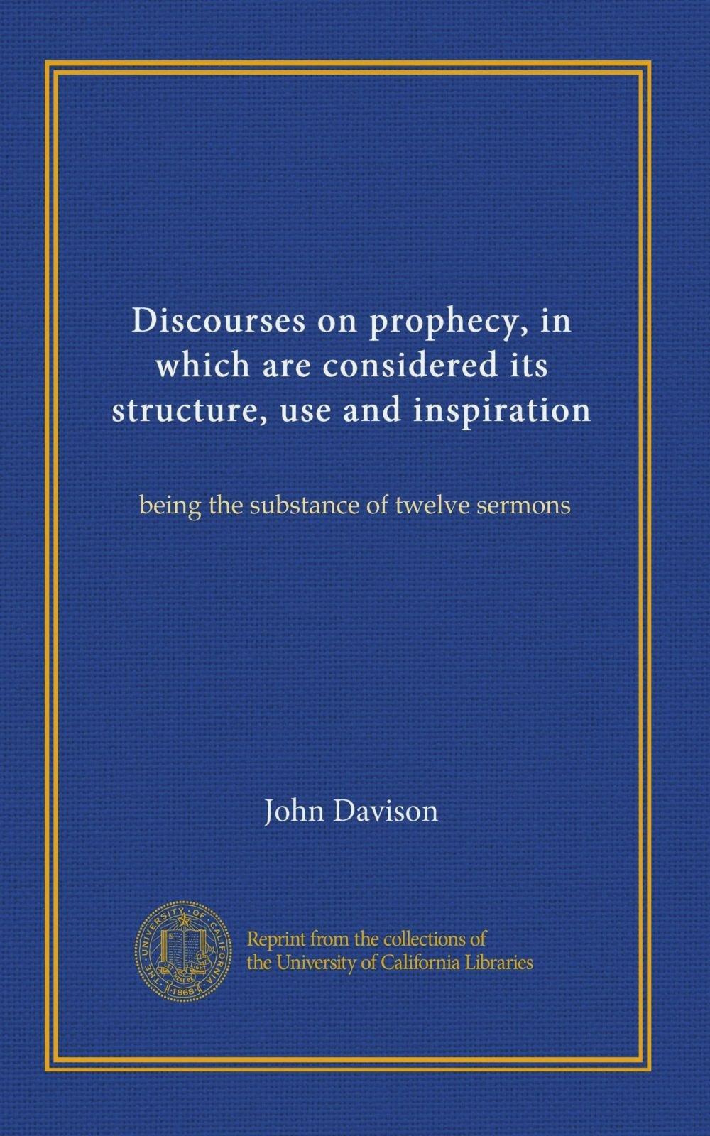 Discourses on prophecy, in which are considered its structure, use and inspiration: being the substance of twelve sermons pdf epub