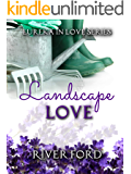 Landscape Love (Eureka In Love Series)