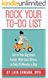 Rock Your To-Do List: Get to Your Biggest Goals Faster, With Less Stress, in Only 15 Minutes a Day (English Edition)