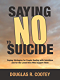 "Saying ""No"" to Suicide: Coping Strategies for People Dealing with Suicidism and for the Loved Ones Who Support Them"