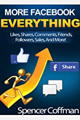 More Facebook Everything: Likes, Shares, Comments, Friends, Followers, Sales, And More! Kindle Edition