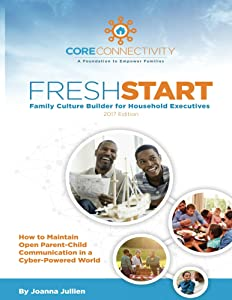 Fresh Start Family Culture Builder for Household Executives: How to Maintain Open Parent-Child Communication in a Cyber-Powered World - 2017 Edition