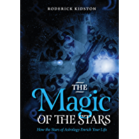 The Magic of the Stars: How the Stars of Astrology Enrich Your Life