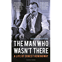 The Man Who Wasn't There: A Life of Ernest Hemingway (English Edition)