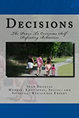 Decisions: The Power To Overcome Self-Defeating Behaviors Kindle Edition
