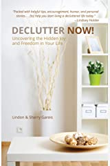 Declutter Now!: Uncovering the Hidden Joy and Freedom in Your Life Kindle Edition