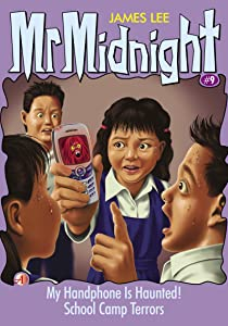 Mr Midnight #9: My Handphone Is Haunted!; School Camp Terrors