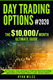 Day Trading Options #2020: The 10,000/month Ultimate Guide - Best Strategies, Tools, and Setups to Profit from Short-Term Trading Opportunities on ETF, Stocks, Futures, Crypto, and Forex Options