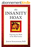 The Insanity Hoax: Exposing the myth of the mad genius (English Edition)