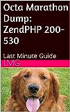 Octa Marathon Dump: ZendPHP 200-530: Last Minute Guide