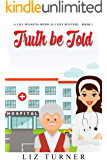 Truth be Told: A Lily Wilkens Medical Cozy Mystery - Book 1