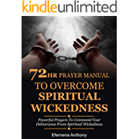 72hr Prayer Manual To Overcome Spiritual Wickedness: Powerful Prayers To Command Your Deliverance From Spiritual… book cover