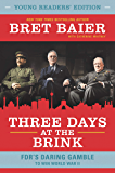 Three Days at the Brink: Young Readers' Edition: FDR's Daring Gamble to Win World War II