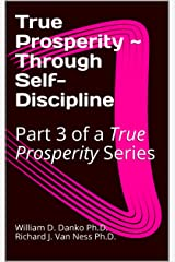 True Prosperity ~ Through Self-Discipline: Part 3 of a True Prosperity Series Kindle Edition