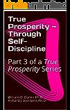 True Prosperity ~ Through Self-Discipline: Part 3 of a True Prosperity Series