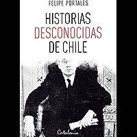 Historias desconocidas de Chile (Spanish Edition)