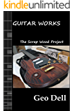Guitar Works Volume Seven: The Scrap Wood Build