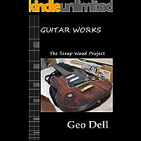 Guitar Works Volume Seven: The Scrap Wood Build