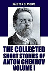 The Collected Short Stories of Anton Chekhov Volume I: 100 Short Stories (Unexpurgated Edition) (Halcyon Classics) Kindle Edition