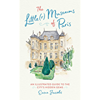 The Little(r) Museums of Paris: An Illustrated Guide to the City's Hidden Gems (RUNNING PRESS)