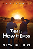 This Is How It Ends (Deadworld Book 1)