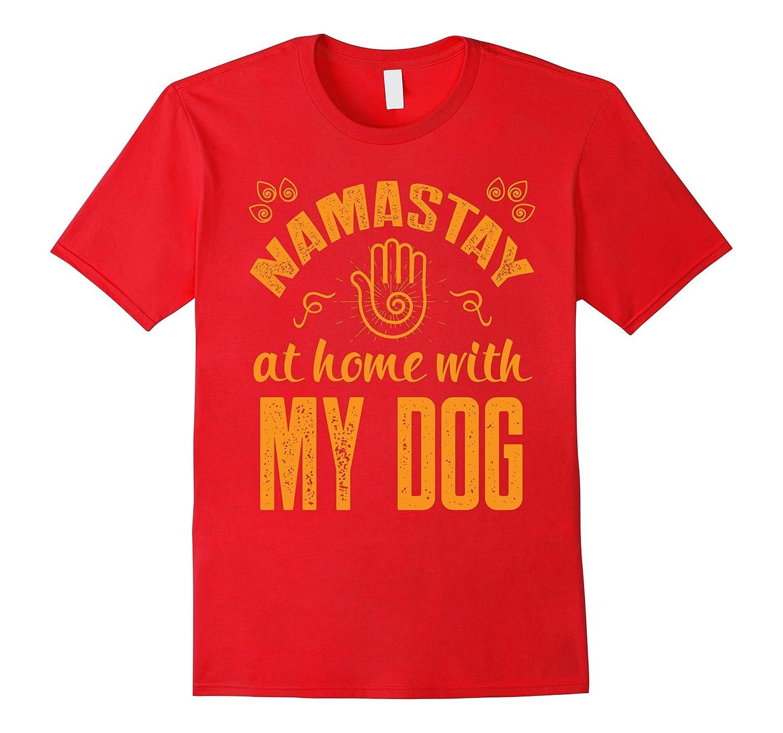 Namastay at Home with my Dog T-Shirt – Namaste Yoga tee