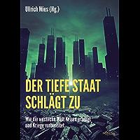 Der Tiefe Staat schlägt zu: Wie die westliche Welt Krisen erzeugt und Kriege vorbereitet (German Edition)