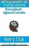 Intelligenti In Poche Mosse - Breve Guida Per Migliorare Il Cervello